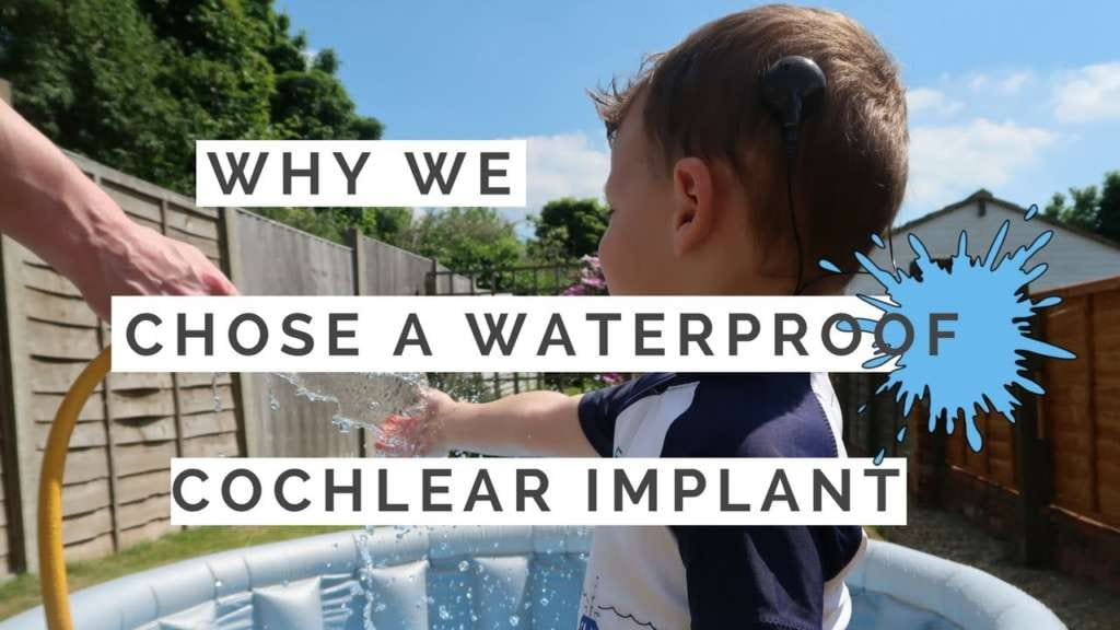 Why we chose a waterproof cochlear implant for our child